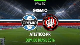 Pênaltis - Grêmio 4 x 3 Atlético-PR - Copa do Brasil - 21/09/2016