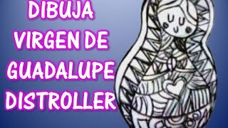 DIBUJA VIRGEN DE GUADALUPE DISTROLLER!! HOW TO DRAW A VIRGIN OF GUADALUPE! DISTROLLER