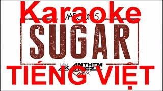 Sugar ( Su Gờ ) - Maroon 5 - Phiên Âm Việt Sub ( Karaoke ) 100%