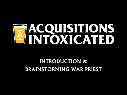 Intro & Brainstorming War Priest - Acquisitions Intoxicated - Ep 1
