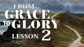 2016 03 09 - WED PM - From Grace to Glory - Lesson 2