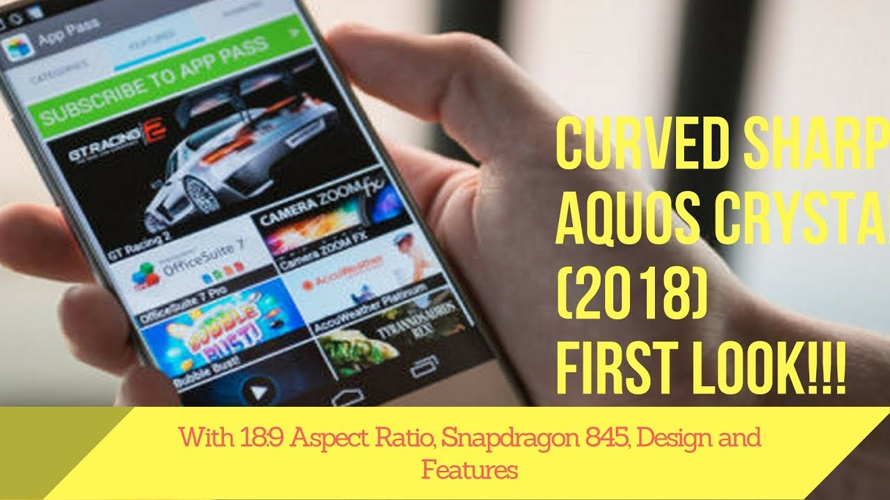 Curved SHARP Aquos Crystal 3 (2018) With 18:9 Aspect Ratio, Snapdragon 845,  Design and Features