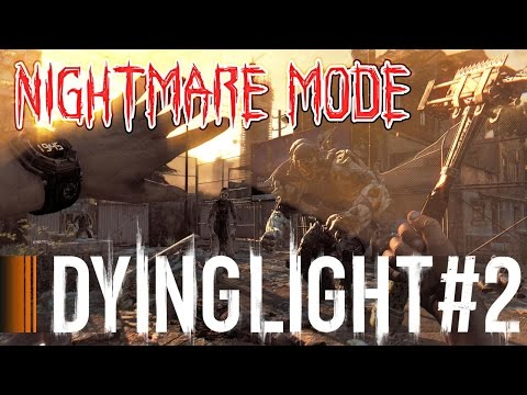 PUTTING THE NIGHT IN NIGHTMARE - Dying Light - Nightmare Gameplay Part 2