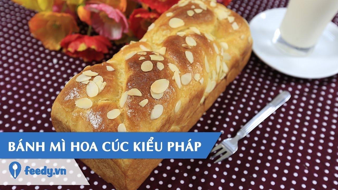 Hướng dẫn cách làm Bánh mì hoa cúc kiểu Pháp – Brioche với #Feedy