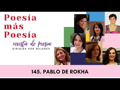 145 POESÍA MÁS POESÍA: PABLO DE ROKHA