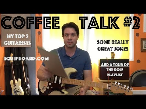 Coffee Talk: My Top Five (six) Guitarists, Equipboard, & The Golf Playlist
