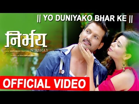 New Nepali Movie Song 2017 | YO DUNIYAKO BHAR KE | NIRBHAY | Ft.NIKHIL UPRETI,NITA DHUNGANA
