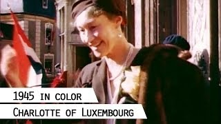 Charlotte, Grand Duchess of Luxembourg, returns from exile in 1945 (in color)