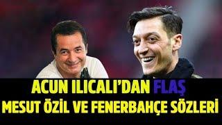 Acun Ilıcalı'dan flaş Mesut Özil ve Fenerbahçe açıklaması - Cengiz Semercioğlu