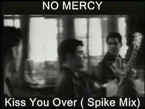 NO MERCY Kiss You All Over Spike Mix