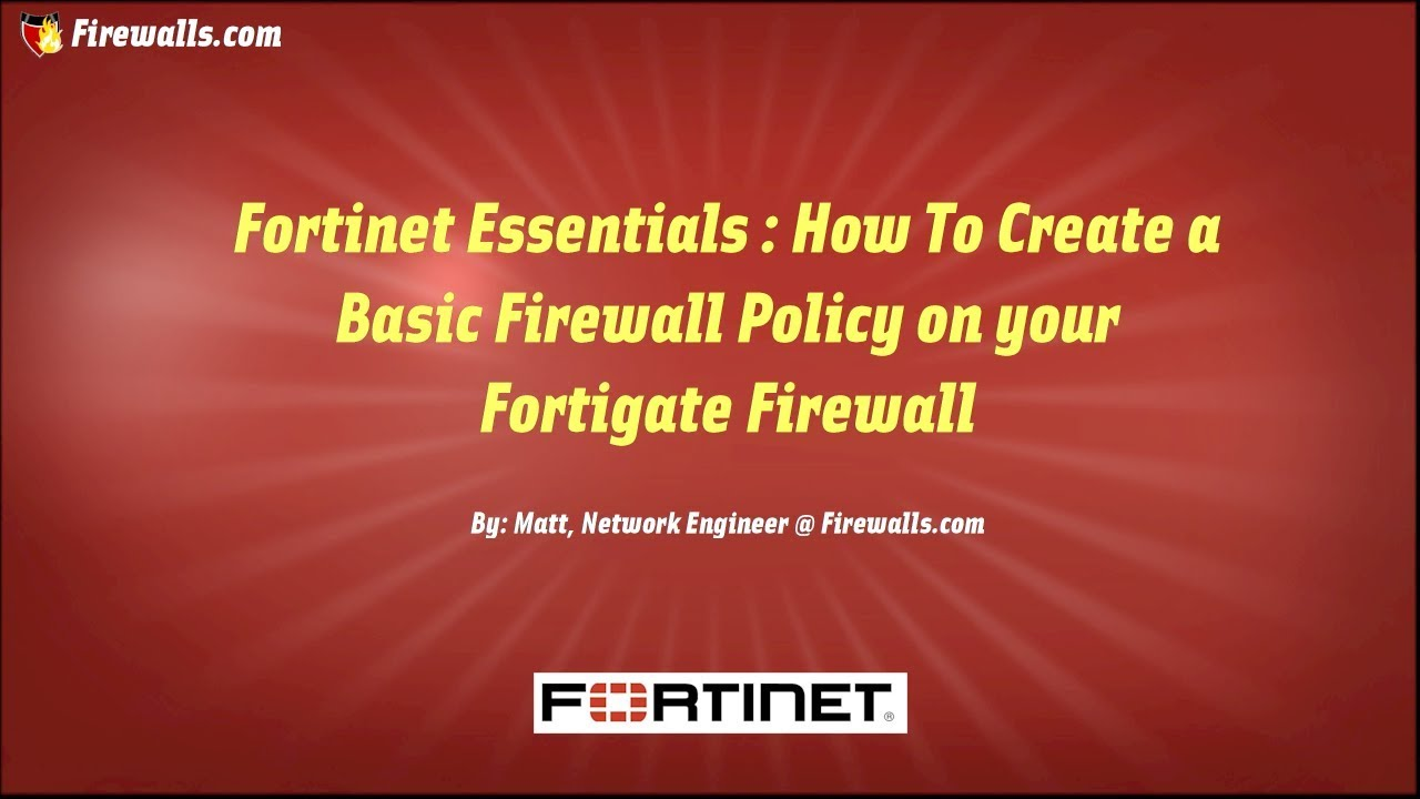 Fortinet Essentials : How to Setup a Basic Firewall Policy on your  Fortigate Firewall