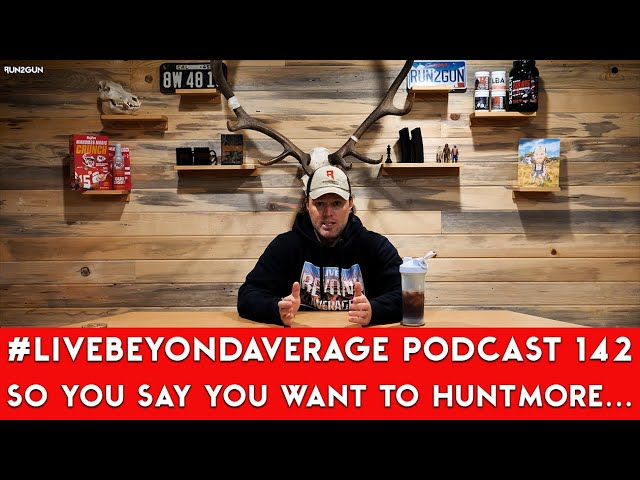 #LiveBeyondAverage Podcast 142 || SO YOU SAY YOU WANT TO HUNT MORE...