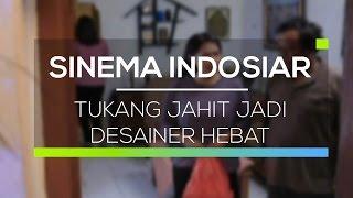 Sinema Indosiar - Tukang Jahit Jadi Desainer Hebat