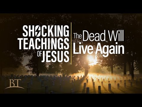 Beyond Today -- Shocking Teachings of Jesus: The Dead Will Live Again!