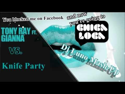 Tony Ray ft Gianna VS. Knife Party-Chica Loca Internet Friend (Dj Luno Mash-Up)