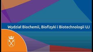 Prezentacja Wydziału Biochemii, Biofizyki i Biotechnologii UJ