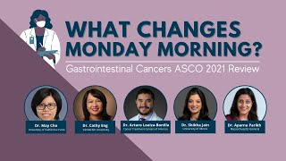 What Changes Monday Morning? | Gastrointestinal Cancers ASCO 2021 Review