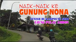 Download lagu NAIK NAIK KE GUNUNG NONA FINISH DI KAMPOENG SERI UJUNG PULAU AMBON... SADAP LAWANG EEEEE
