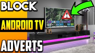 BLOCK ANDROID TV ADVERTS ON ALL DEVICES