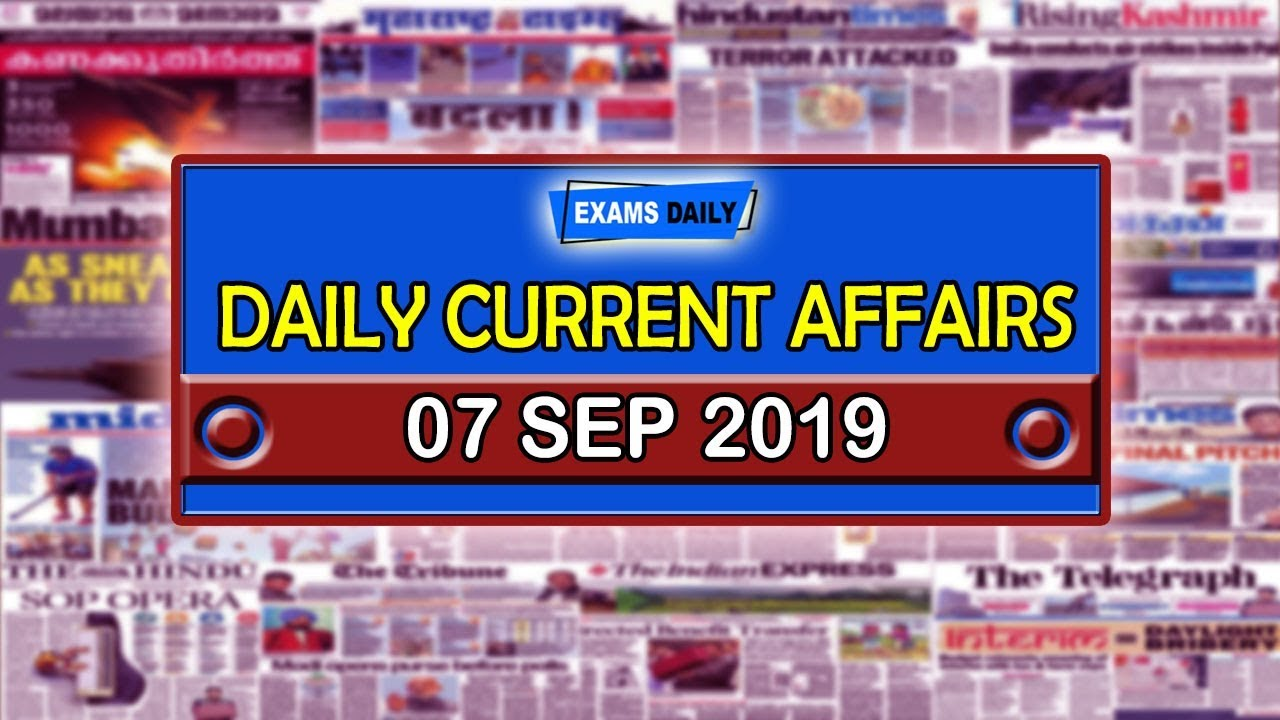 Current Affairs | 07 septemper 2019 | Current Affairs for UPSC, SSC, RRB,  BANK & Other PSC Exams