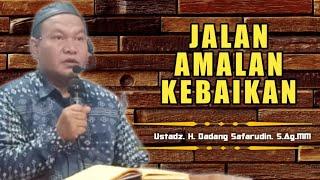 Jalan Amalan Kebaikan | Ustadz H. Dadang Safarudin.S.Ag.MM | Dkm Baiturrahman