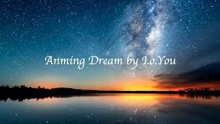 """Anming Dream by I.o.You"""