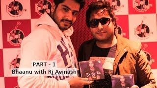 Bhaanu with RJ Avinash at Fever 104 FM (Live Interview) - Part 1