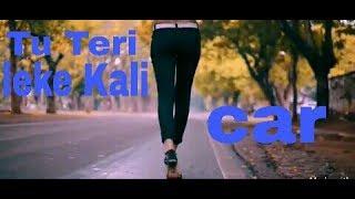 Tu teri leke Kali car full hd video and song
