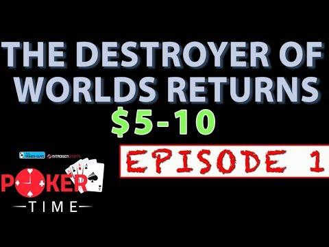 Poker Time $5-10: The Destroyer of Worlds Returns, EPISODE 1