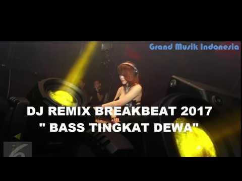 DJ REMIX BREAKBEAT 2017 ✴✴✴ BASS TINGKAT DEWA✴✴✴✴