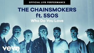"The Chainsmokers, 5 Seconds of Summer ""Who Do You Love"" Official Live Performance 