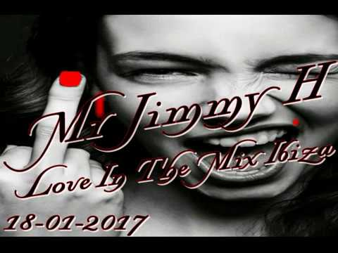 Mr Jimmy H   Love In The Mix Ibiza 18 01 2017