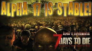 ALPHA 17 IS STABLE! | 7 Days To Die Alpha 17 PC Livestream (1080p 60fps)