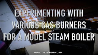EXPERIMENTING WITH VARIOUS GAS BURNERS FOR MODEL STEAM BOILERS