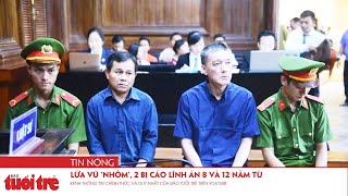 Lừa Vũ 'nhôm', 2 bị cáo lĩnh án 8 và 12 năm tù