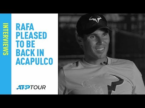 Nadal Happy To Be Back In Acapulco 2019