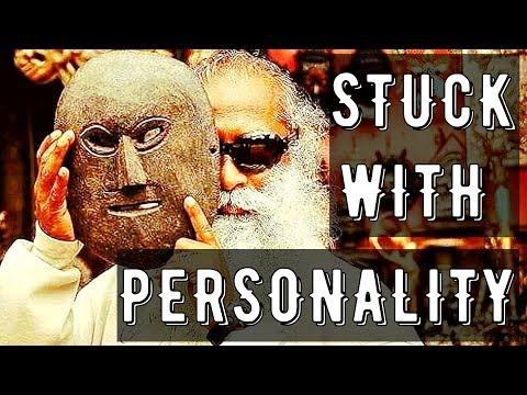 Sadhguru - why do you want a personality ?