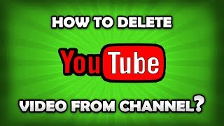 How To Delete A Video From My YouTube Channel?