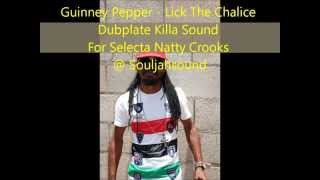 Guinney Pepper - Lick The Chalice - Dubplate Killa Sound - For Selecta Natty Crooks @ Souljahsound