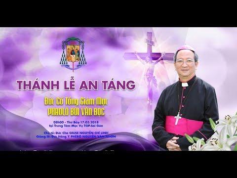 Trực Tiếp : Thánh Lễ An Táng Tiễn Biệt Đức Cố TGM Phaolo Bùi Văn Đọc Tại TGP Sài Gòn