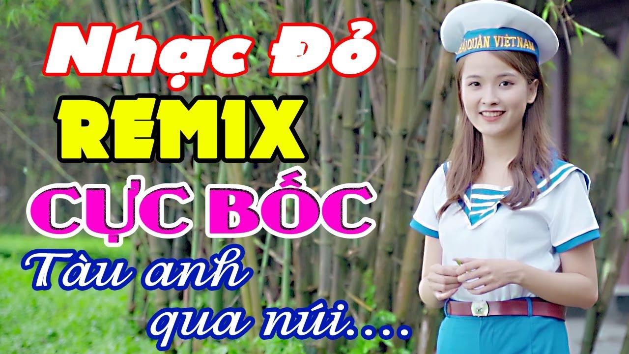 Tàu Anh Qua Núi - Nhạc Đỏ Remix - Nhạc Cách Mạng Remix Cực Bốc - MC Thùy Dương