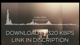 linkin-park-nobody-can-save-me-download-in-320kbps-link-in-discription