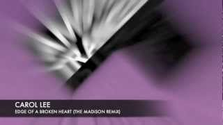Carol Lee - Edge of A Broken Heart (The Madison Remix Radio Edit) + Lyrics