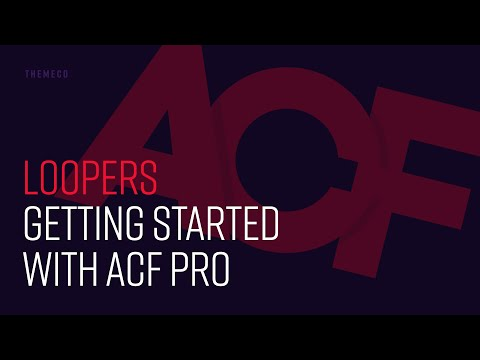 Loopers: Getting Started with ACF Pro
