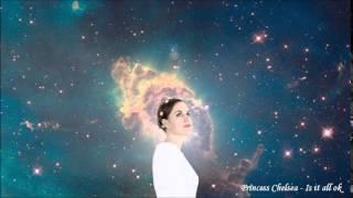 Princess Chelsea - Is It All Ok