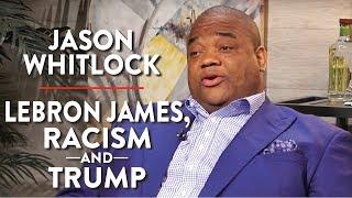 Jason Whitlock on Lebron James, Racism, and Trump (Pt. 2)