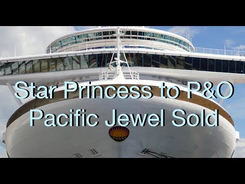P&O Australia News - Pacific Jewel leaving fleet, Star Princess to P&O!