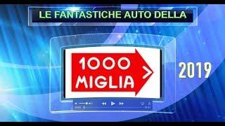 LE FANTASTICHE AUTO DELLA MILLE MIGLIA STORICA 2019