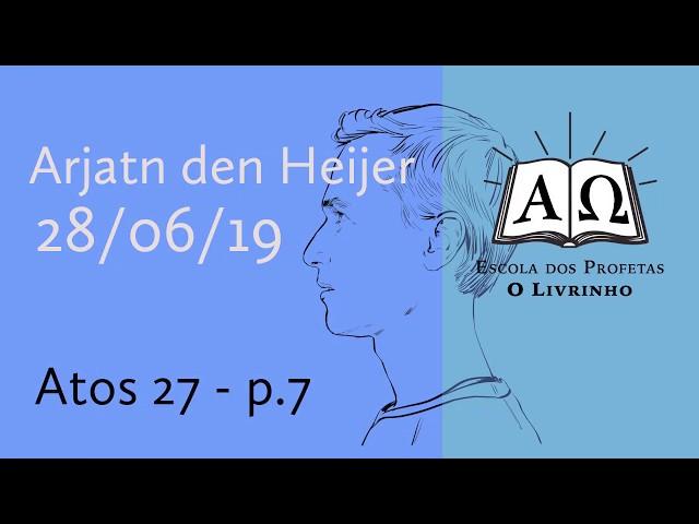 Atos 27 p.7 | Arjan den Heijer (28/06/19)