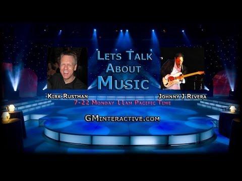 Lets Talk About Music 7-22-2013 Kirk Rustman - Johnny Rivera